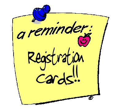 Remember to Fill Out Your Registration Cards!