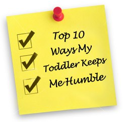 Top Ten Ways My Toddler Keeps Me Humble