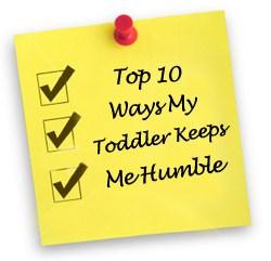 Top Ten Ways My Toddler Keeps Me Humble