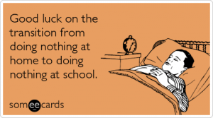 back to school lazy college ecards someecards 300x167 Funny Quotes About School