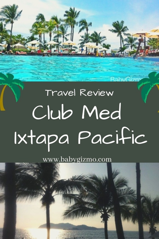 Baby Gizmo Travel Review: Club Med Ixtapa Pacific