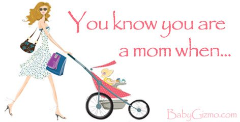 You know you are a mom