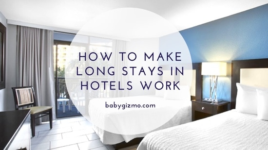 How To Make Hotel Stays For Longer Periods Of Time Work