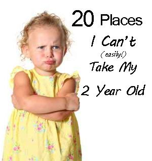 20 Places I Can't Take My Two Year Old Toddler