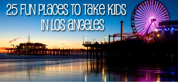 Fun Places To Take The Kids In Los Angeles