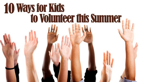 10 ways for kids to volunteer this summer