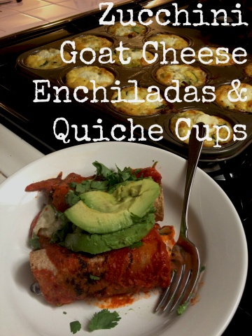 Zucchini Goat Cheese Enchiladas AND Quiche Cups