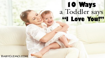 "10 Ways a Toddler says ""I love you"""
