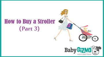 How to Buy a Stroller – Part 3 – Full Size Strollers