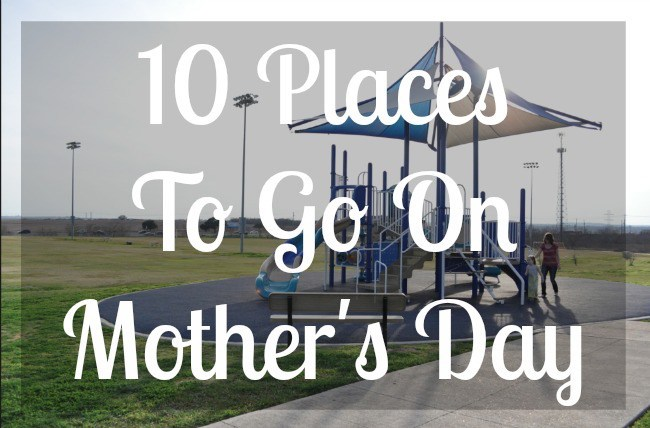 10 Places To Go On Mother's Day