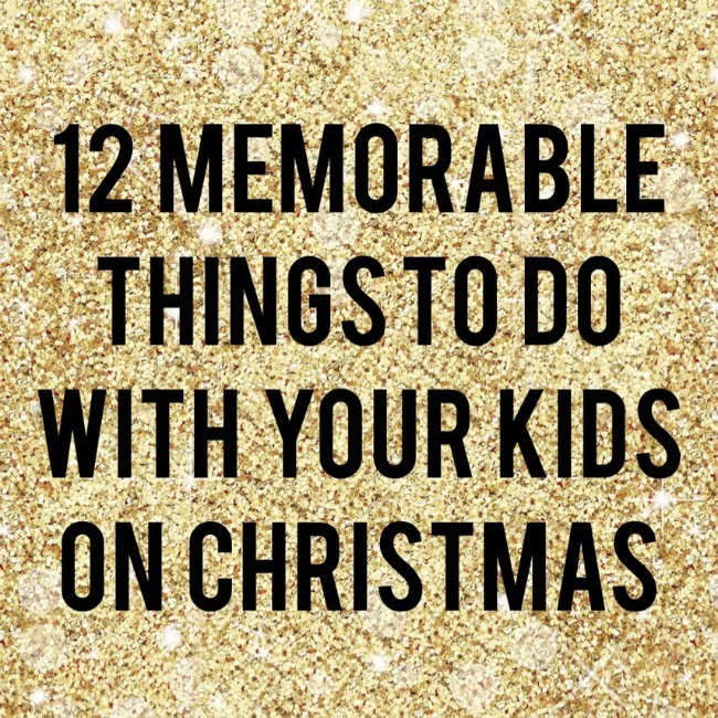 12 Memorable Things To Do With Your Kids On Christmas