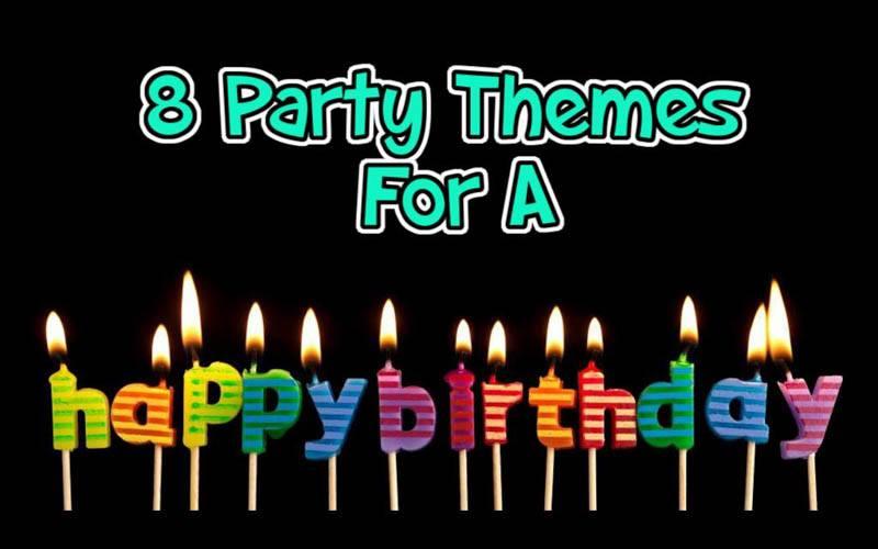 8 Fun Birthday Party Themes