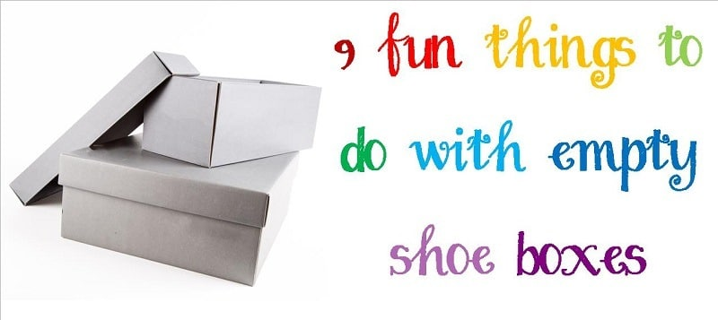 9 fun things to do with empty shoe boxes