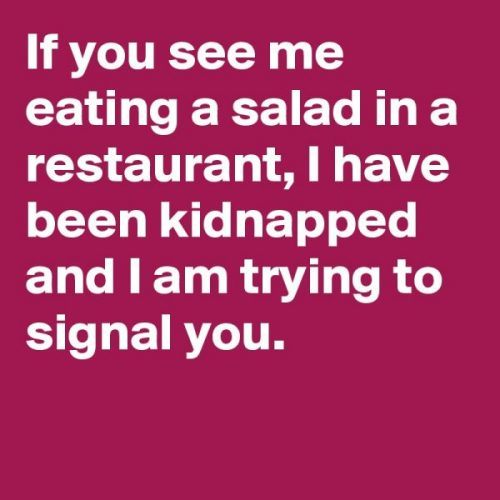 If-you-see-me-eating-a-salad-in-a-restaurant-I-hav