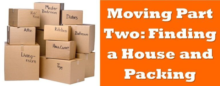 Moving Part Two: Finding a House and Packing