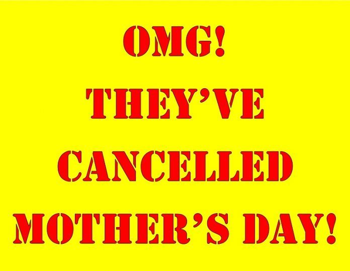 OMG! THEY'VE CANCELLED MOTHER'S DAY!