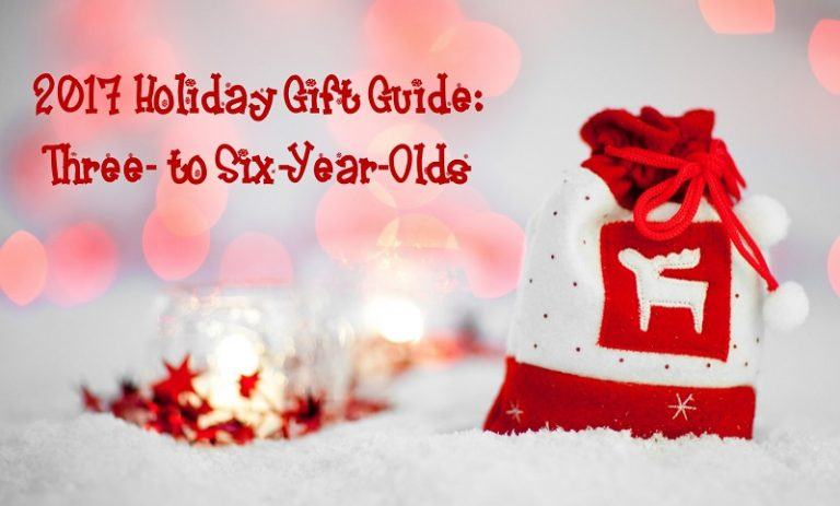 2017 Holiday Gift Guide: 3- to 6-year-olds