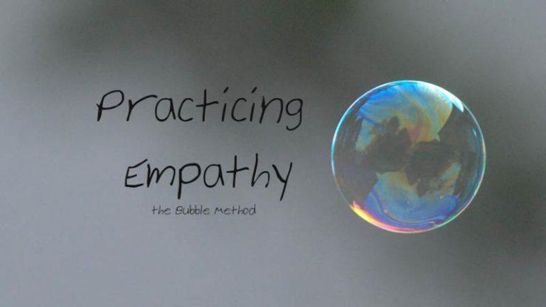 Practicing Empathy Using The Bubble Method