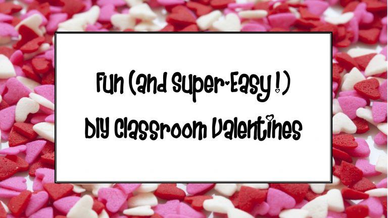 Fun (and Super-Easy!) DIY Classroom Valentines