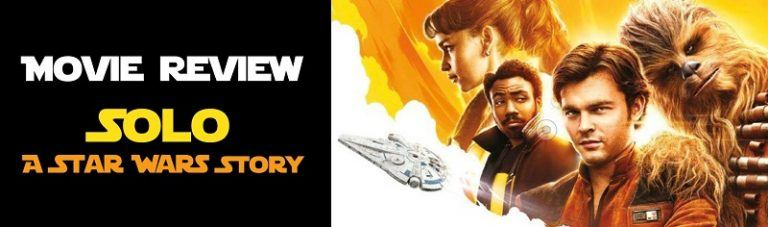 Movie Review: Solo A Star Wars Story