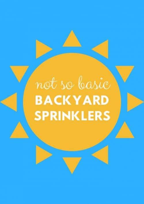 Not So Basic Backyard Sprinklers