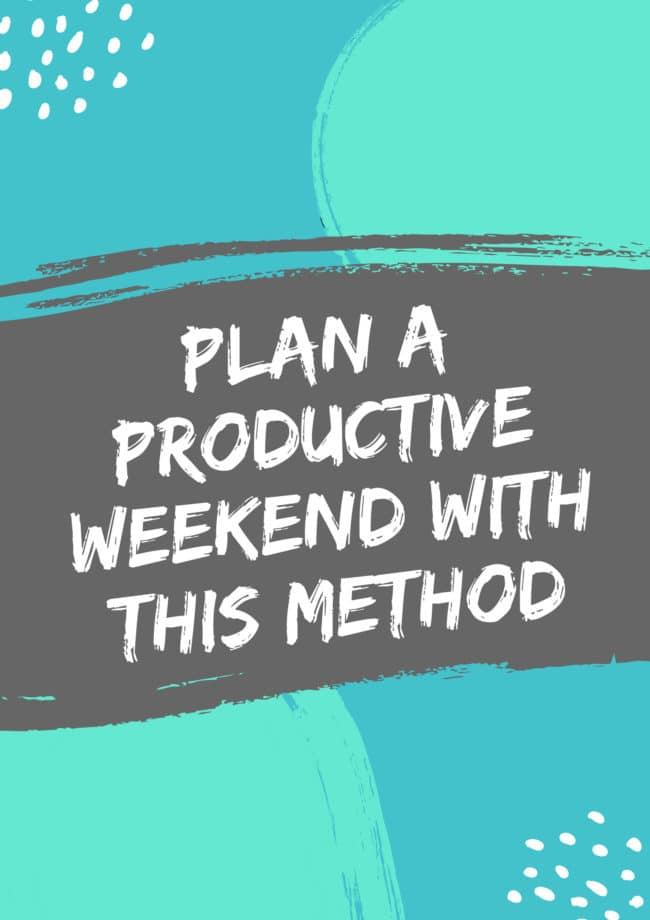 Plan a Productive Weekend With This Method