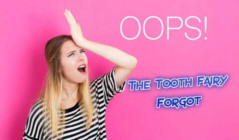 20 Believable Reasons Why The Tooth Fairy Didn't Come