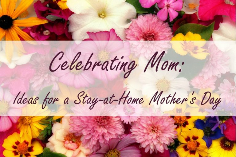 Celebrating Mom: Ideas for a Stay-at-Home Mother's Day