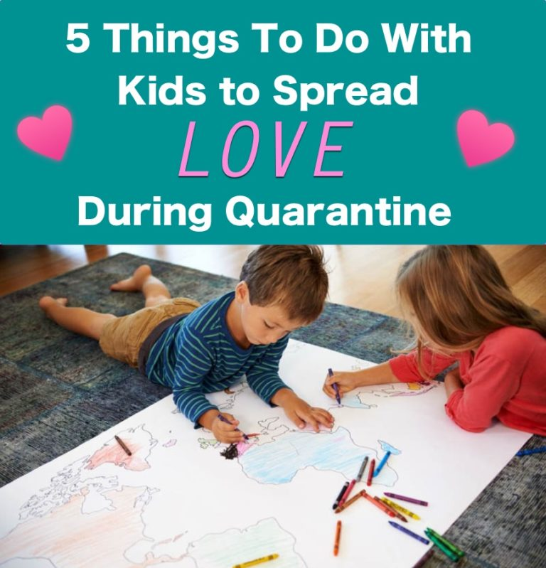 5 Things To Do With Kids To Spread Love During Quarantine