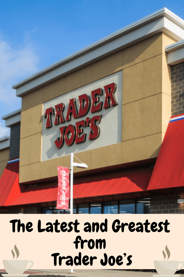 The Latest and Greatest From Trader Joe's